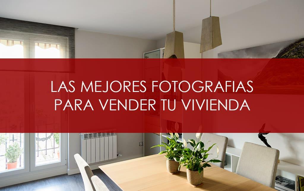 Las mejores fotografías para vender tu vivienda.
